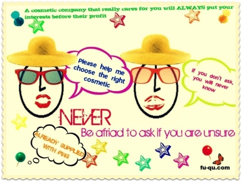 Never be Afraid to ask for Cosmetic Advise and if it does Not Feel Right, then Leave It